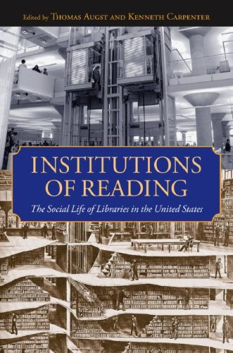 Institutions of Reading The Social Life of Libraries in the United States  2007 edition cover