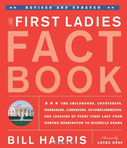 First Ladies Fact Book The Childhoods, Courtships, Marriages, Campaigns, Accomplishments, and Legacies of Every First Lady from Martha Washington to Michelle Obama  2012 (Revised) edition cover