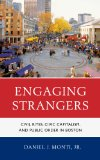 Engaging Strangers Civil Rites, Civic Capitalism, and Public Order in Boston  2013 edition cover