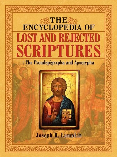Encyclopedia of Lost and Reject Scriptures The Pseudepigrapha and Apocrypha  2010 9781933580913 Front Cover