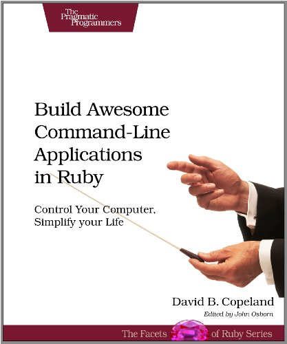 Build Awesome Command-Line Applications in Ruby Control Your Computer, Simplify Your Life  2012 9781934356913 Front Cover