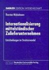 Internationalisierung Mittelständischer Zulieferunternehmen: Entscheidungen Im Strukturwandel  1997 9783824464913 Front Cover
