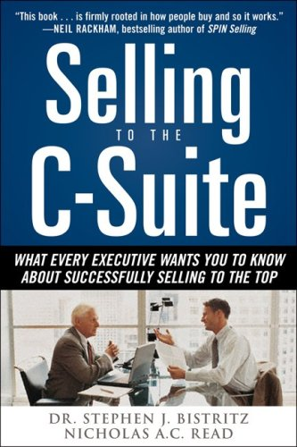 Selling to the C-Suite What Every Executive Wants You to Know about Successfully Selling to the Top  2010 edition cover