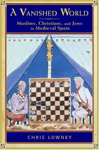 Vanished World Muslims, Christians, and Jews in Medieval Spain  2006 edition cover