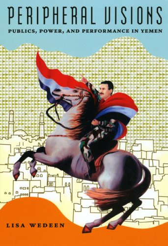 Peripheral Visions Publics, Power, and Performance in Yemen  2008 edition cover