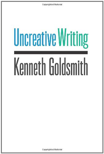 Uncreative Writing Managing Language in the Digital Age  2011 edition cover