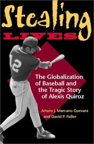 Stealing Lives The Globalization of Baseball and the Tragic Story of Alexis Quiroz  2002 edition cover