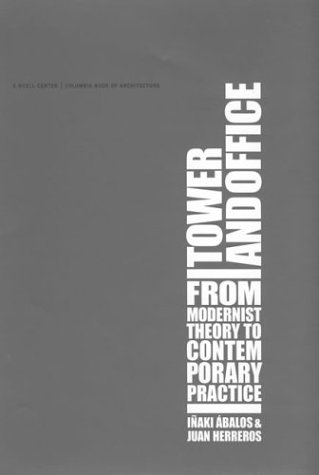 Tower and Office From Modernist Theory to Contemporary Practice  2002 9780262011914 Front Cover