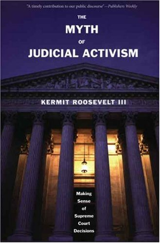 Myth of Judicial Activism Making Sense of Supreme Court Decisions  2008 edition cover