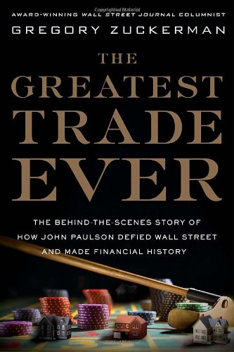 Greatest Trade Ever The Behind-the-Scenes Story of How John Paulson Defied Wall Street and Made Financial History  2009 edition cover