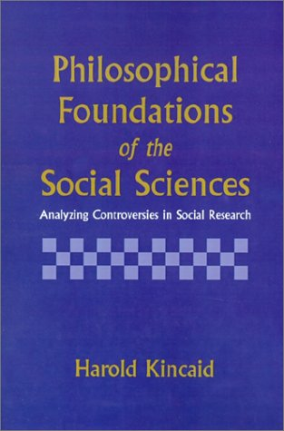 Philosophical Foundations of the Social Sciences Analyzing Controversies in Social Research  1996 9780521558914 Front Cover