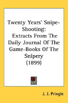 Twenty Years' Snipe-Shooting Extracts from the Daily Journal of the Game-Books of the Snipery (1899) N/A 9780548908914 Front Cover