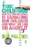 Toxic Childhood How the Modern World Is Damaging Our Children and What We Can Do about It  2007 edition cover