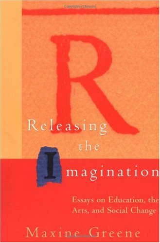 Releasing the Imagination Essays on Education, the Arts, and Social Change  1995 edition cover