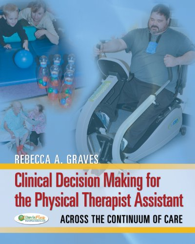 Clinical Decision Making for the Physical Therapist Assistant Across the Continuum of Care  2013 edition cover