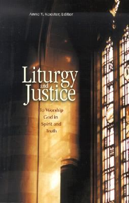 Liturgy and Justice To Worship God in Spirit and Truth  2002 9780814627914 Front Cover