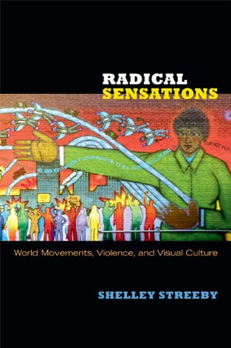 Radical Sensations World Movements, Violence, and Visual Culture  2013 9780822352914 Front Cover