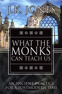 What the Monks Can Teach Us An Ancient Practice for a Postmodern Time  2004 edition cover