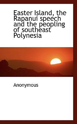 Easter Island, the Rapanui Speech and the Peopling of Southeast Polynesi  N/A 9781116551914 Front Cover