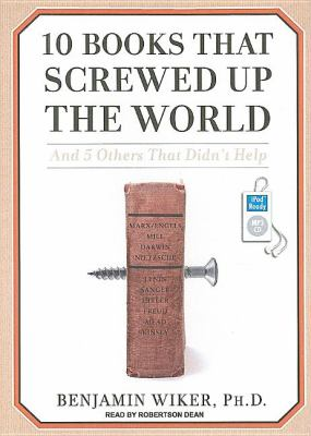10 Books That Screwed Up the World: And 5 Others That Didn't Help  2008 9781400157914 Front Cover