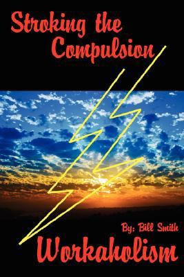 Stroking the Compulsion Workaholism N/A edition cover