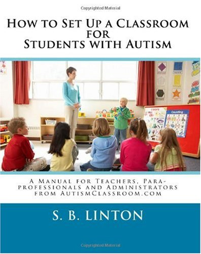 How to Set up a Classroom for Students with Autism A Manual for Teachers, Para-Professionals and Administrators N/A edition cover