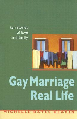 Gay Marriage, Real Life Ten Stories of Love and Family  2005 9781558964914 Front Cover