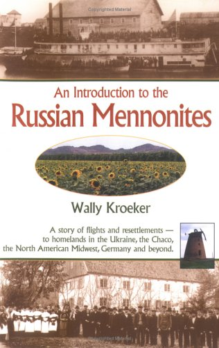 Introduction to the Russian Mennonites A Story of Flights and Resettlements - To Homelands in the Ukraine, the Chaco, the North American Midwest, Germany and Beyond  2005 edition cover