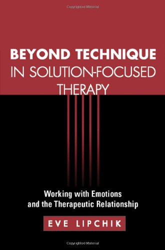 Beyond Technique in Solution-Focused Therapy Working with Emotions and the Therapeutic Relationship  2002 edition cover