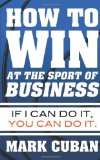 How to Win at the Sport of Business If I Can Do It, You Can Do It  2012 9781626810914 Front Cover