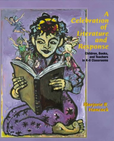 Celebration of Literature and Response Children, Books and Teachers in K-8 Classrooms  2000 9780137402915 Front Cover