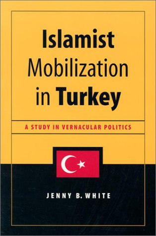 Islamist Mobilization in Turkey A Study in Vernacular Politics  2003 edition cover