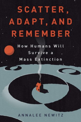 Scatter, Adapt, and Remember How Humans Will Survive a Mass Extinction N/A edition cover