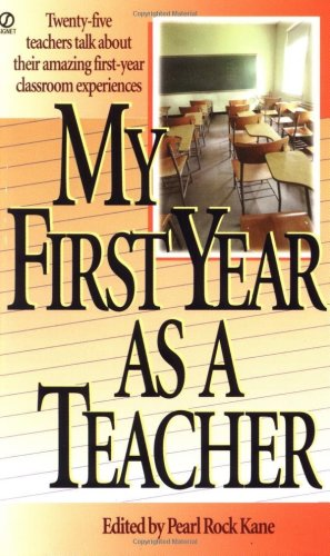My First Year as a Teacher Twenty-Five Teachers Talk about Their Amazing First-Year Classroom Experiences  1991 edition cover