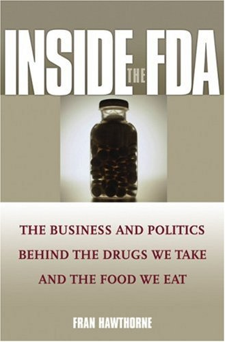 Inside the FDA The Business and Politics Behind the Drugs We Take and the Food We Eat  2005 edition cover