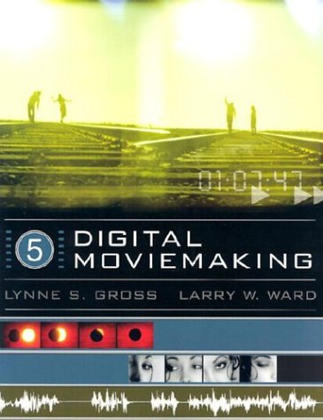 Digital Moviemaking (With Infotrac)  5th 2004 (Revised) 9780534562915 Front Cover