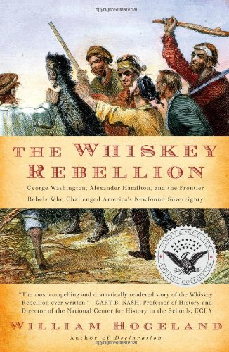 Whiskey Rebellion George Washington, Alexander Hamilton, and the Frontier Rebels Who Challenged America's Newfound Sovereignty N/A edition cover