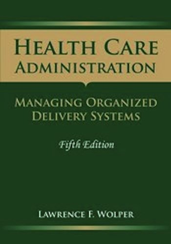 Health Care Administration Managing Organized Delivery Systems 5th 2011 (Revised) 9780763757915 Front Cover