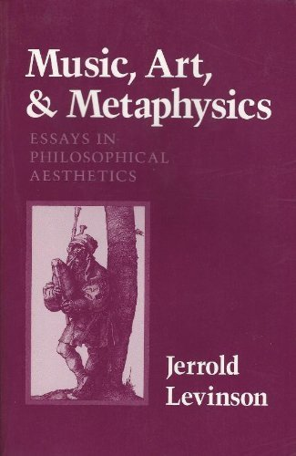 Music, Art, and Metaphysics Essays in Philosophical Aesthetics  1990 9780801495915 Front Cover