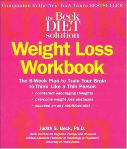 Beck Diet Weight Loss Workbook The 6-Week Plan to Train Your Brain to Think Like a Thin Person Revised edition cover