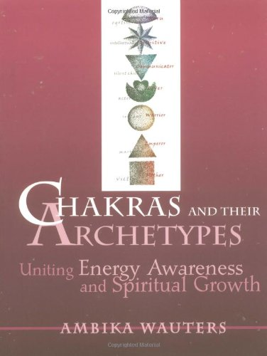Chakras and Their Archetypes Uniting Energy Awareness and Spiritual Growth  1997 edition cover