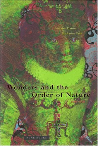 Wonders and the Order of Nature, 1150-1750  Reprint  9780942299915 Front Cover