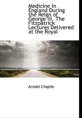 Medicine in England During the Reign of George III the Fitzpatrick Lectures Delivered at the Royal N/A 9781115324915 Front Cover