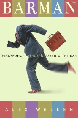 Barman Ping-Pong, Pathos, and Passing the Bar  2003 9781400048915 Front Cover