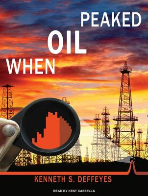 When Oil Peaked:  2010 9781400118915 Front Cover