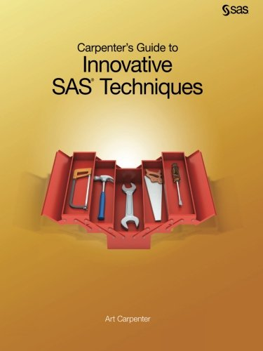 Carpenter's Guide to Innovative SAS Techniques   2012 9781607649915 Front Cover