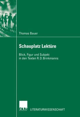 Schauplatz Lekt�re Blick, Figur und Subjekt in Den Texten R.D. Brinkmanns  2002 9783824444915 Front Cover