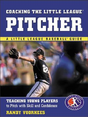 Coaching the Little League Pitcher Teaching Young Players to Pitch with Skill and Confidence N/A edition cover