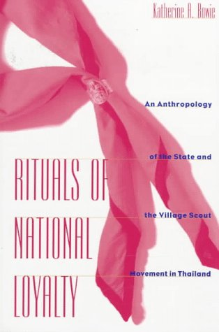 Rituals of National Loyalty An Anthropology of the State and the Village Scout Movement in Thailand N/A 9780231103916 Front Cover