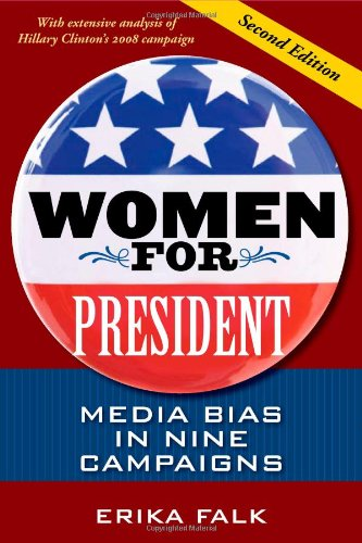 Women for President Media Bias in Nine Campaigns 2nd 2010 9780252076916 Front Cover